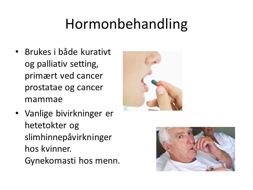 Hormonbehandling Brukes i både kurativt og palliativ setting, primært ved cancer prostatae og cancer mammae Vanlige bivirkninger er hetetokter og slim