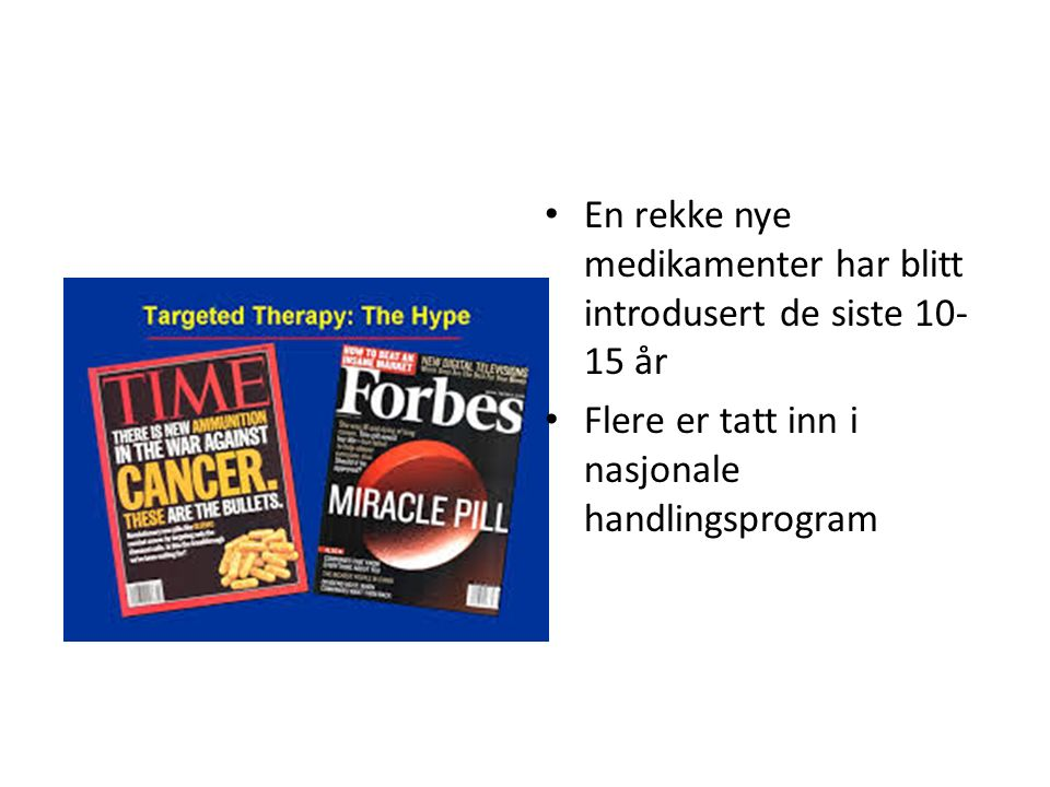 En rekke nye medikamenter har blitt introdusert de siste 10- 15 år Flere er tatt inn i nasjonale handlingsprogram