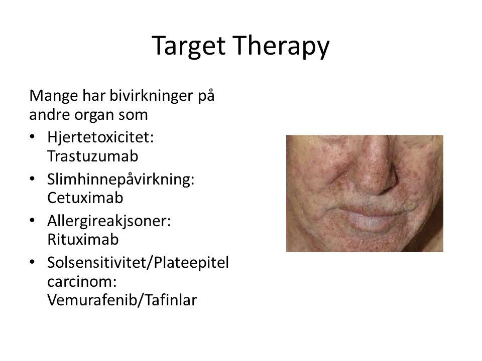 Target Therapy Mange har bivirkninger på andre organ som Hjertetoxicitet: Trastuzumab Slimhinnepåvirkning: Cetuximab Allergireakjsoner: Rituximab Solsensitivitet/Plateepitel carcinom: Vemurafenib/Tafinlar