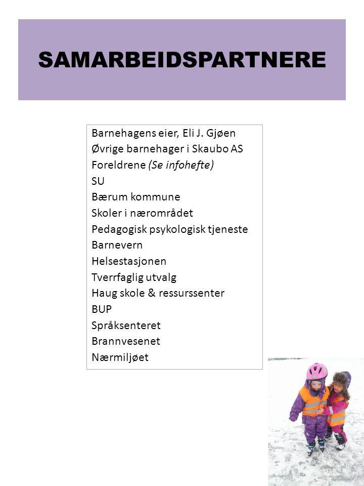 SAMARBEIDSPARTNERE Barnehagens eier, Eli J. Gjøen Øvrige barnehager i Skaubo AS Foreldrene (Se infohefte) SU Bærum kommune Skoler i nærområdet Pedagog