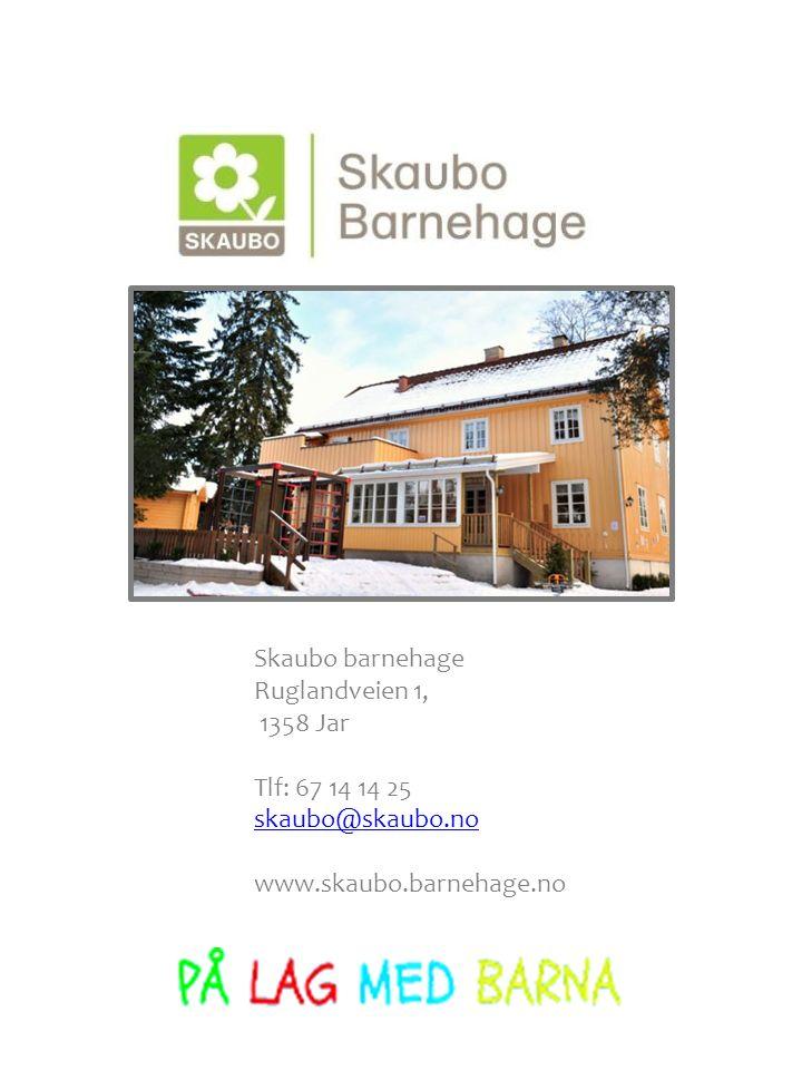 Skaubo barnehage Ruglandveien 1, 1358 Jar Tlf: 67 14 14 25 skaubo@skaubo.no www.skaubo.barnehage.no