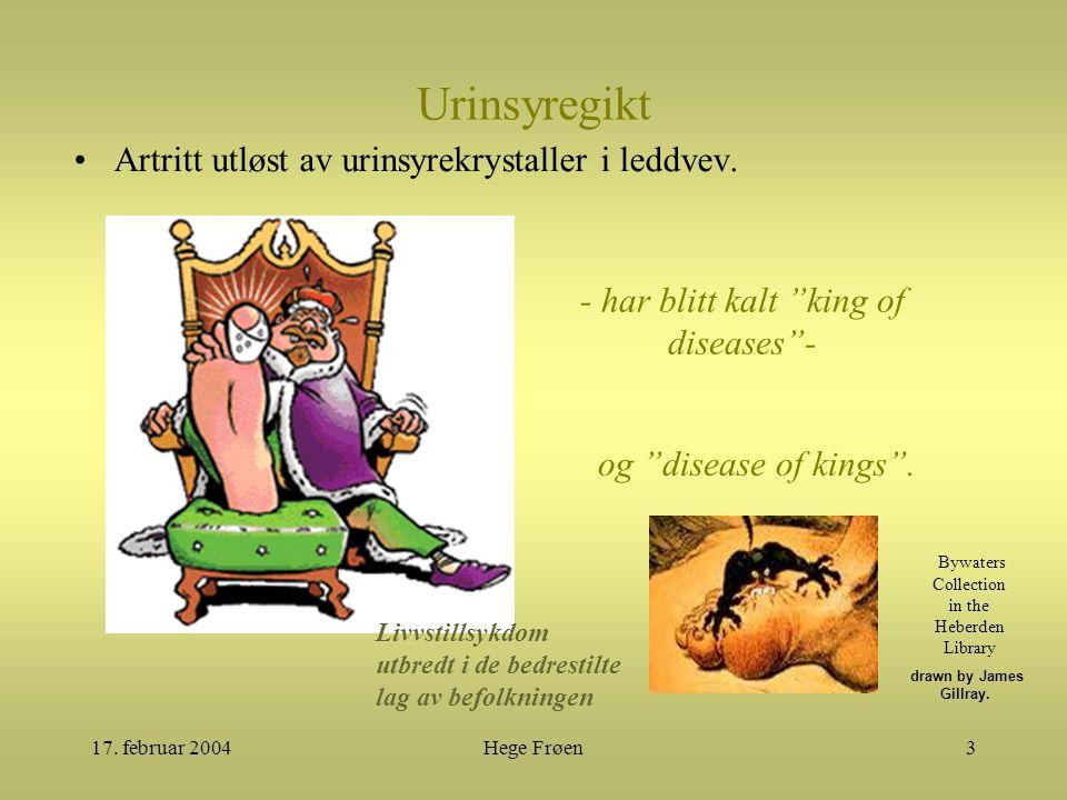 """17. februar 2004Hege Frøen3 Urinsyregikt Artritt utløst av urinsyrekrystaller i leddvev. - har blitt kalt """"king of diseases""""- og """"disease of kings"""". d"""