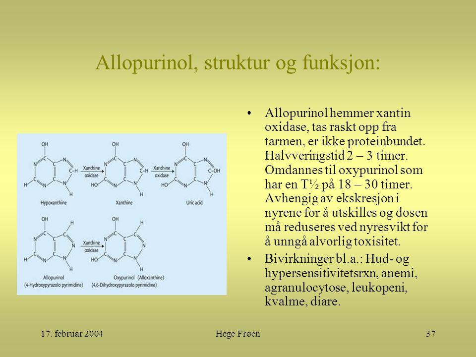 17. februar 2004Hege Frøen37 Allopurinol, struktur og funksjon: Allopurinol hemmer xantin oxidase, tas raskt opp fra tarmen, er ikke proteinbundet. Ha
