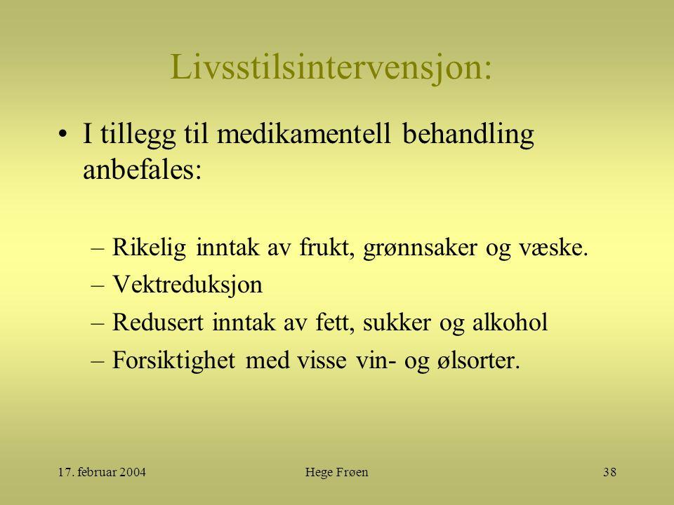 17. februar 2004Hege Frøen38 Livsstilsintervensjon: I tillegg til medikamentell behandling anbefales: –Rikelig inntak av frukt, grønnsaker og væske. –