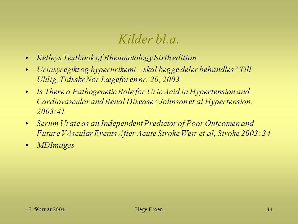 17. februar 2004Hege Frøen44 Kilder bl.a. Kelleys Textbook of Rheumatology Sixth edition Urinsyregikt og hyperurikemi – skal begge deler behandles? Ti