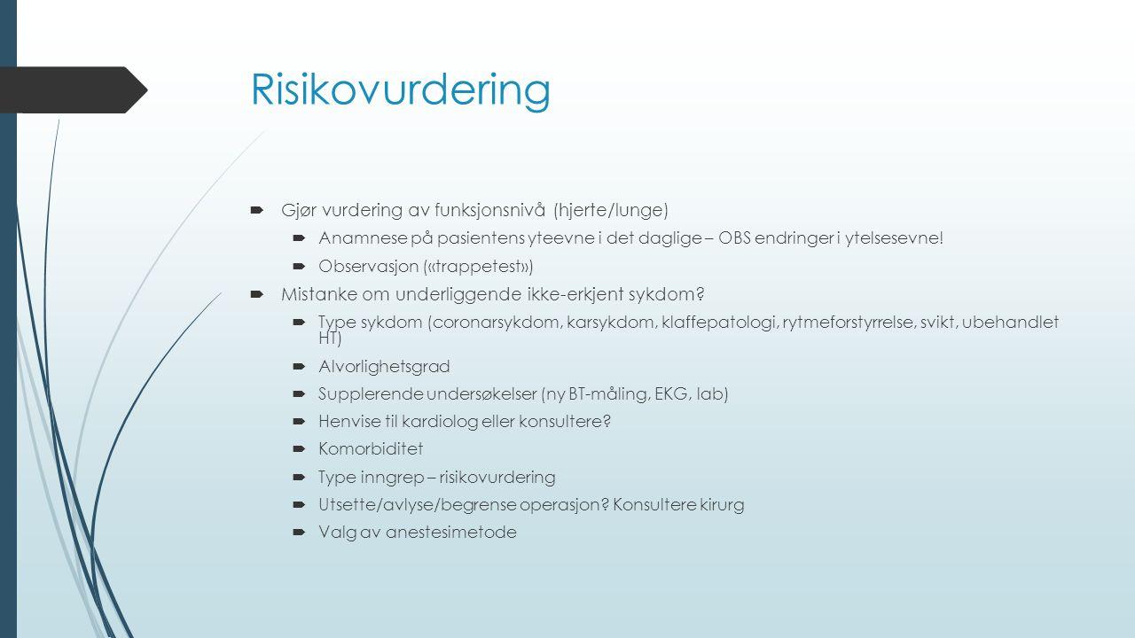 Risikovurdering  Gjør vurdering av funksjonsnivå (hjerte/lunge)  Anamnese på pasientens yteevne i det daglige – OBS endringer i ytelsesevne.