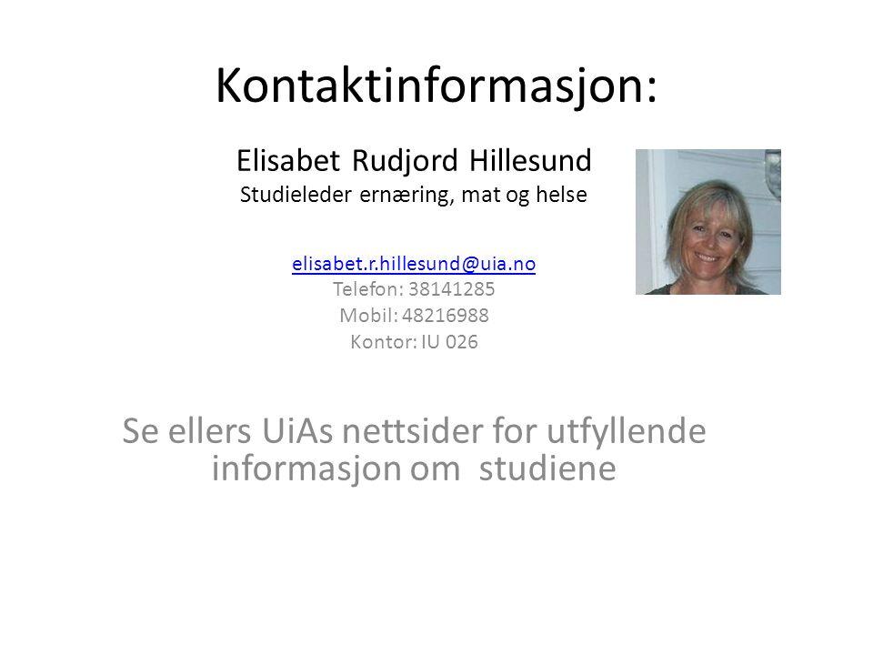 Kontaktinformasjon: Elisabet Rudjord Hillesund Studieleder ernæring, mat og helse elisabet.r.hillesund@uia.no Telefon: 38141285 Mobil: 48216988 Kontor: IU 026 Se ellers UiAs nettsider for utfyllende informasjon om studiene