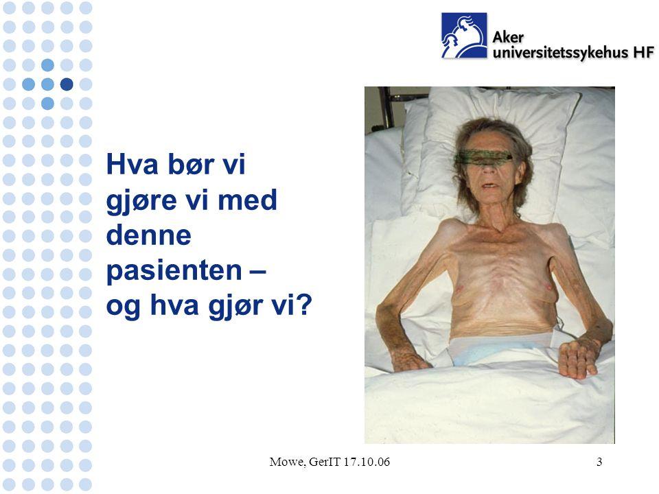 Mowe, GerIT 17.10.064 Underernæring er vanlig og ofte oversett Av 111 indremedisinske pasienter innlagt som ø-hjelp: 20 % var underernærte (v/h < 75%) 12 % ble oppdaget ved innleggelse 4 % ble behandlet 0 % fikk diagnose ved avreise Mowe M and Bøhmer T.