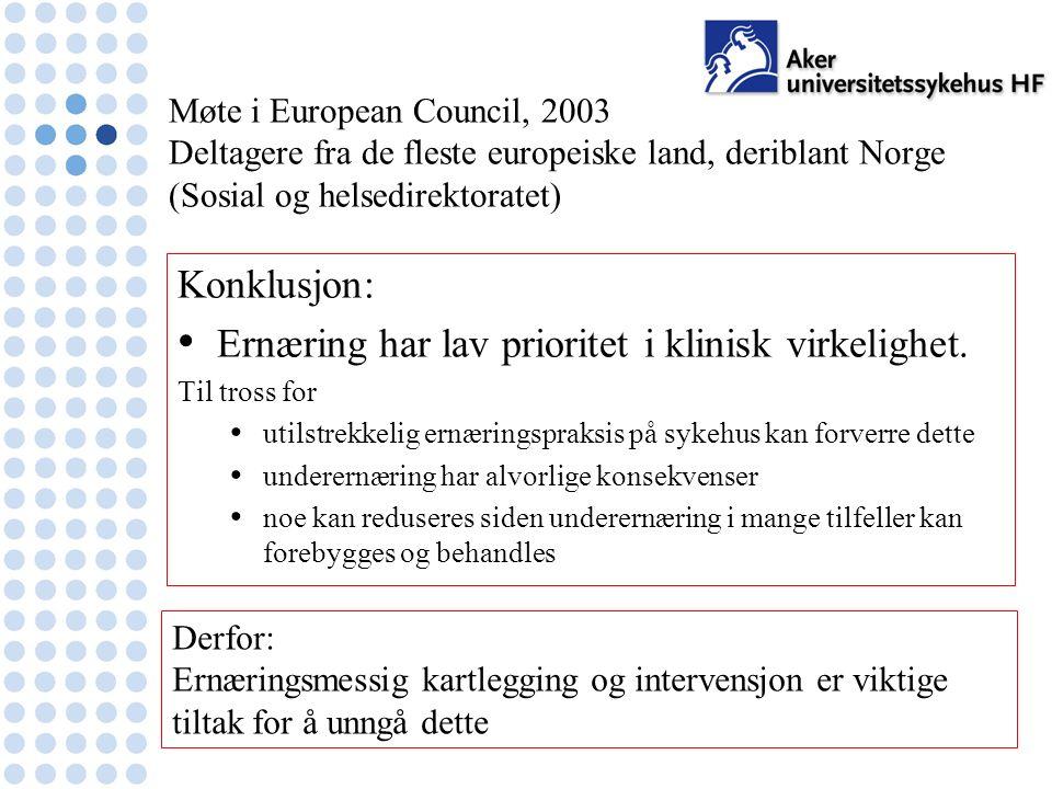 Mowe, GerIT 17.10.065 Møte i European Council, 2003 Deltagere fra de fleste europeiske land, deriblant Norge (Sosial og helsedirektoratet) Konklusjon: Ernæring har lav prioritet i klinisk virkelighet.