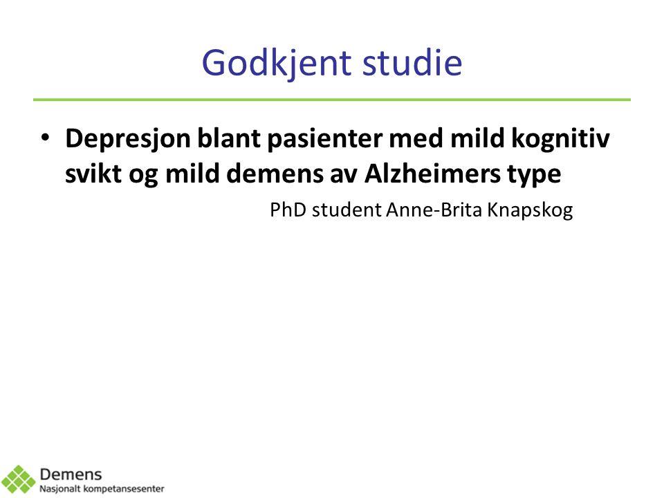 Godkjent studie Depresjon blant pasienter med mild kognitiv svikt og mild demens av Alzheimers type PhD student Anne-Brita Knapskog