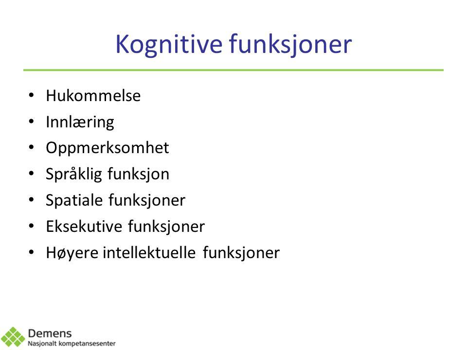 Kognitive funksjoner Hukommelse Innlæring Oppmerksomhet Språklig funksjon Spatiale funksjoner Eksekutive funksjoner Høyere intellektuelle funksjoner