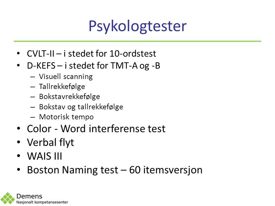 Psykologtester CVLT-II – i stedet for 10-ordstest D-KEFS – i stedet for TMT-A og -B – Visuell scanning – Tallrekkefølge – Bokstavrekkefølge – Bokstav og tallrekkefølge – Motorisk tempo Color - Word interferense test Verbal flyt WAIS III Boston Naming test – 60 itemsversjon
