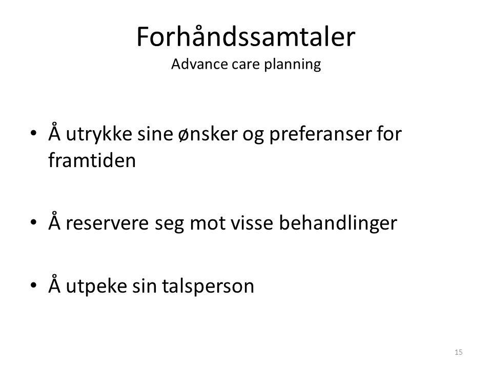 Forhåndssamtaler Advance care planning Å utrykke sine ønsker og preferanser for framtiden Å reservere seg mot visse behandlinger Å utpeke sin talsperson 15