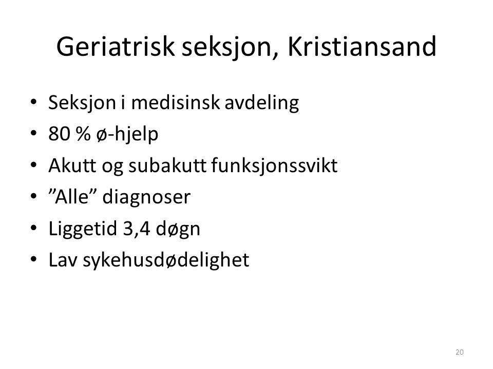Geriatrisk seksjon, Kristiansand Seksjon i medisinsk avdeling 80 % ø-hjelp Akutt og subakutt funksjonssvikt Alle diagnoser Liggetid 3,4 døgn Lav sykehusdødelighet 20
