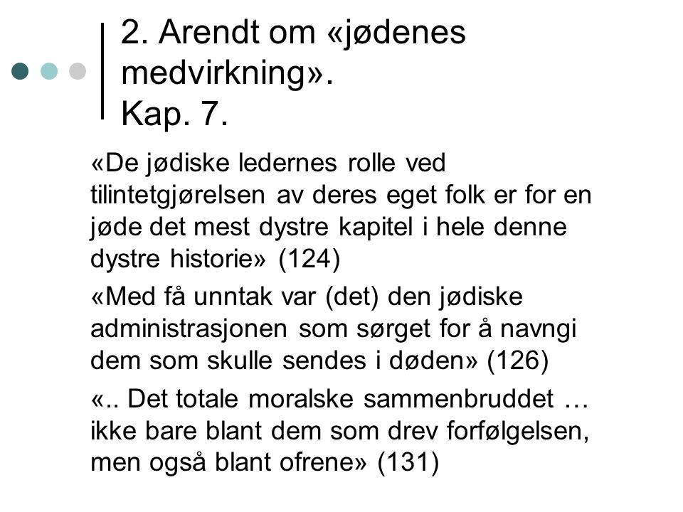 2. Arendt om «jødenes medvirkning». Kap. 7.
