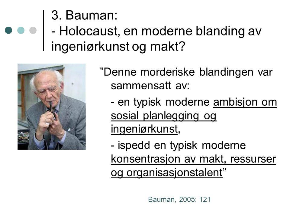 3. Bauman: - Holocaust, en moderne blanding av ingeniørkunst og makt.