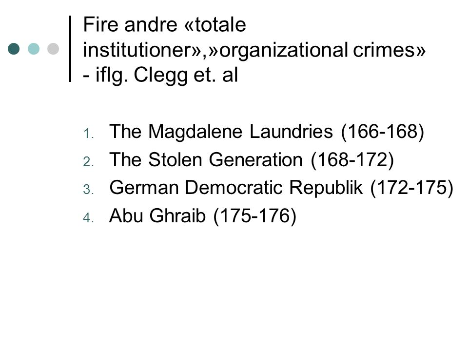 Fire andre «totale institutioner»,»organizational crimes» - iflg. Clegg et. al 1. The Magdalene Laundries (166-168) 2. The Stolen Generation (168-172)