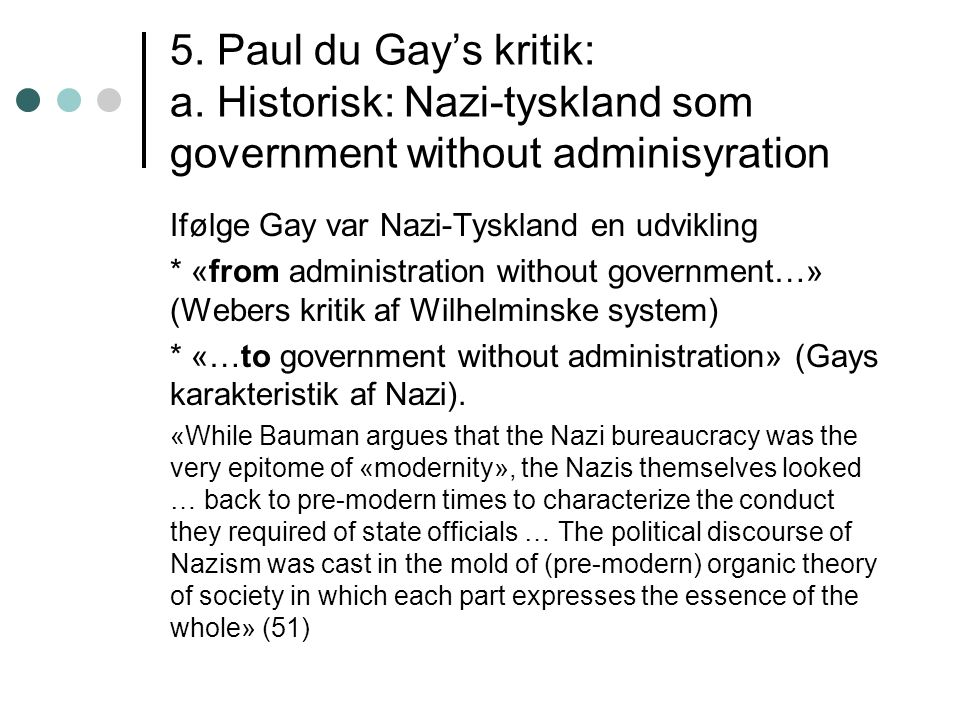5. Paul du Gay's kritik: a. Historisk: Nazi-tyskland som government without adminisyration Ifølge Gay var Nazi-Tyskland en udvikling * «from administr