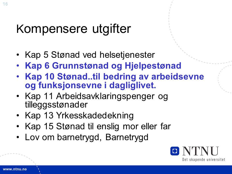 16 K ompensere utgifter Kap 5 Stønad ved helsetjenester Kap 6 Grunnstønad og Hjelpestønad Kap 10 Stønad..til bedring av arbeidsevne og funksjonsevne i dagliglivet.