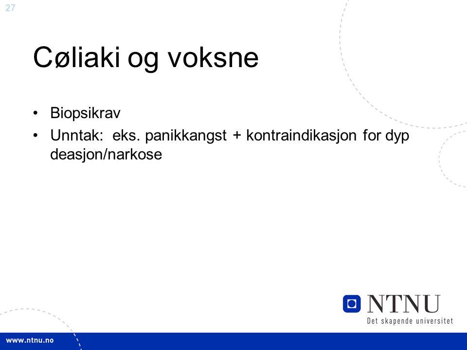 27 Cøliaki og voksne Biopsikrav Unntak: eks. panikkangst + kontraindikasjon for dyp deasjon/narkose