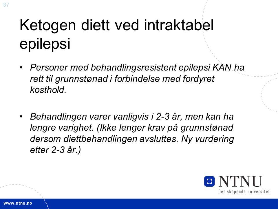37 Ketogen diett ved intraktabel epilepsi Personer med behandlingsresistent epilepsi KAN ha rett til grunnstønad i forbindelse med fordyret kosthold.