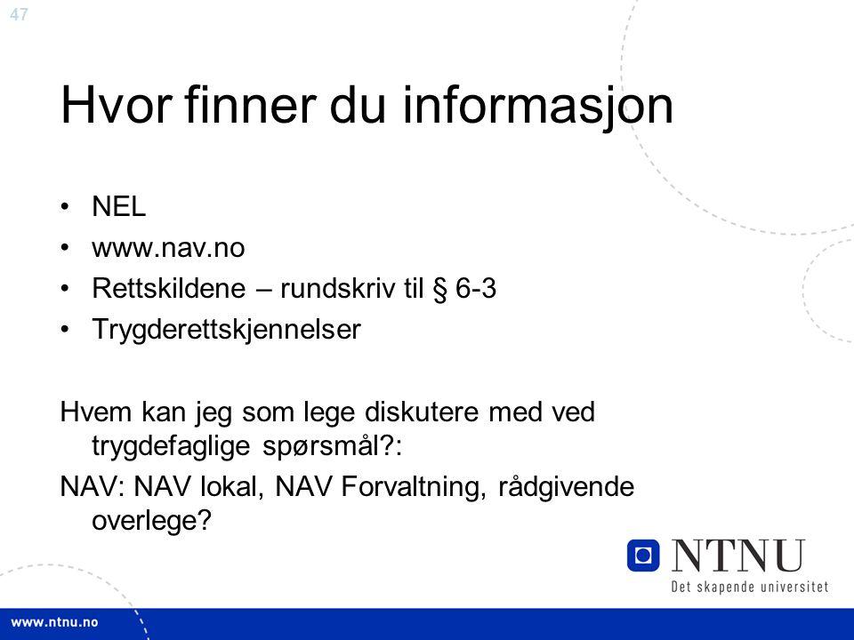 47 Hvor finner du informasjon NEL www.nav.no Rettskildene – rundskriv til § 6-3 Trygderettskjennelser Hvem kan jeg som lege diskutere med ved trygdefaglige spørsmål : NAV: NAV lokal, NAV Forvaltning, rådgivende overlege