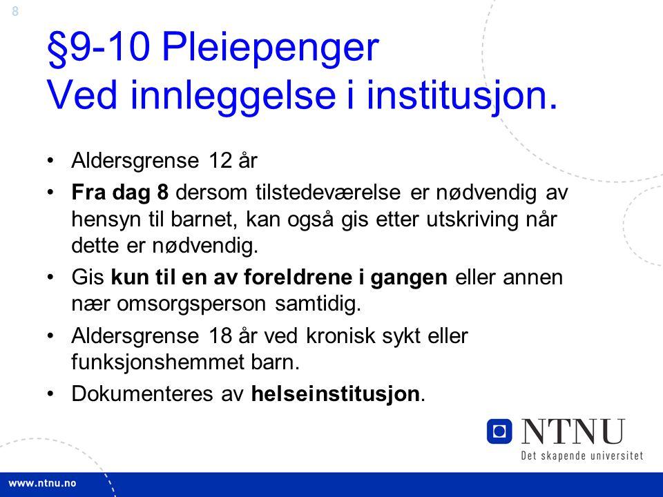 8 §9-10 Pleiepenger Ved innleggelse i institusjon.