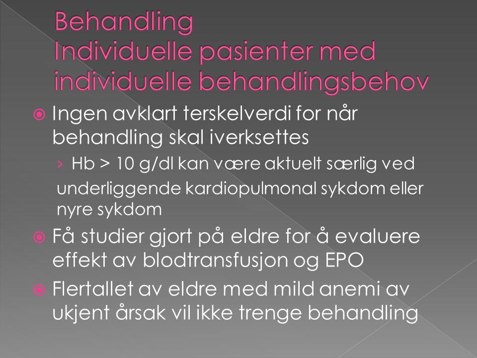  Ingen avklart terskelverdi for når behandling skal iverksettes › Hb > 10 g/dl kan være aktuelt særlig ved underliggende kardiopulmonal sykdom eller nyre sykdom  Få studier gjort på eldre for å evaluere effekt av blodtransfusjon og EPO  Flertallet av eldre med mild anemi av ukjent årsak vil ikke trenge behandling
