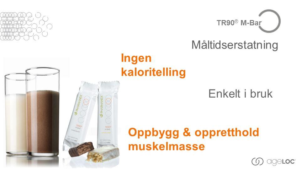 Enkelt i bruk Ingen kaloritelling Måltidserstatning Oppbygg & oppretthold muskelmasse TR90 ® M-Bar