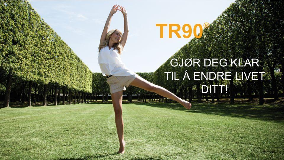 TR90 ® GJØR DEG KLAR TIL Å ENDRE LIVET DITT!