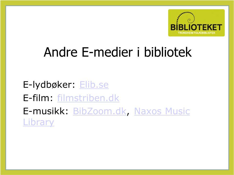 Andre E-medier i bibliotek E-lydbøker: Elib.seElib.se E-film: filmstriben.dkfilmstriben.dk E-musikk: BibZoom.dk, Naxos Music LibraryBibZoom.dkNaxos Music Library
