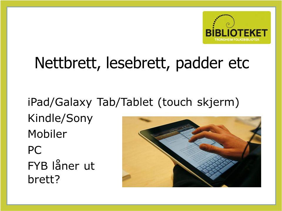 Nettbrett, lesebrett, padder etc iPad/Galaxy Tab/Tablet (touch skjerm) Kindle/Sony Mobiler PC FYB låner ut brett?