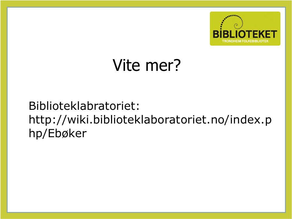 Vite mer Biblioteklabratoriet: http://wiki.biblioteklaboratoriet.no/index.p hp/Ebøker