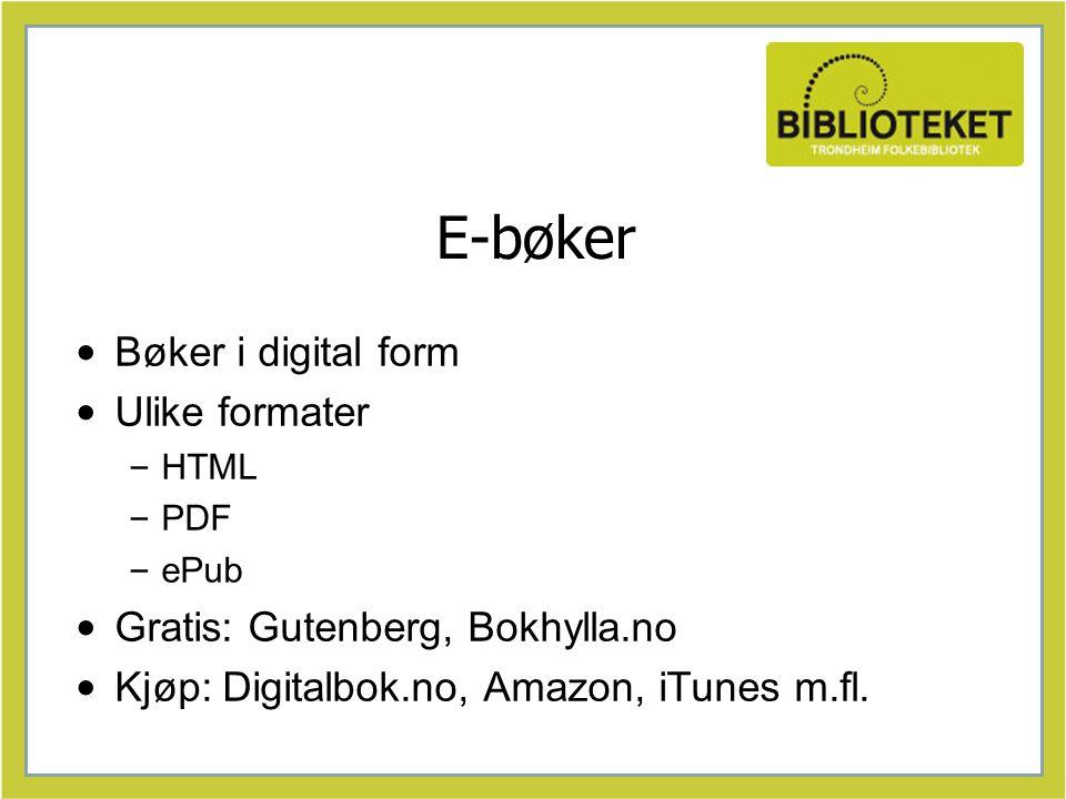 E-bøker Bøker i digital form Ulike formater – HTML – PDF – ePub Gratis: Gutenberg, Bokhylla.no Kjøp: Digitalbok.no, Amazon, iTunes m.fl.