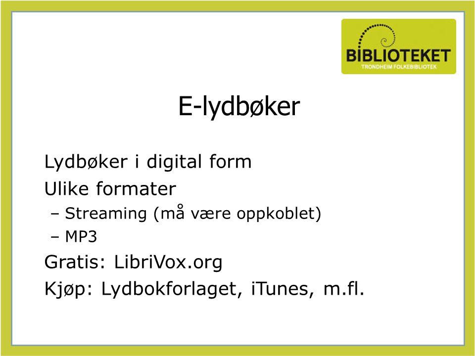 E-lydbøker Lydbøker i digital form Ulike formater –Streaming (må være oppkoblet) –MP3 Gratis: LibriVox.org Kjøp: Lydbokforlaget, iTunes, m.fl.