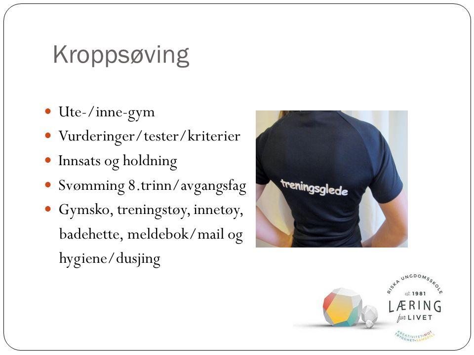 Kroppsøving Ute-/inne-gym Vurderinger/tester/kriterier Innsats og holdning Svømming 8.trinn/avgangsfag Gymsko, treningstøy, innetøy, badehette, meldebok/mail og hygiene/dusjing