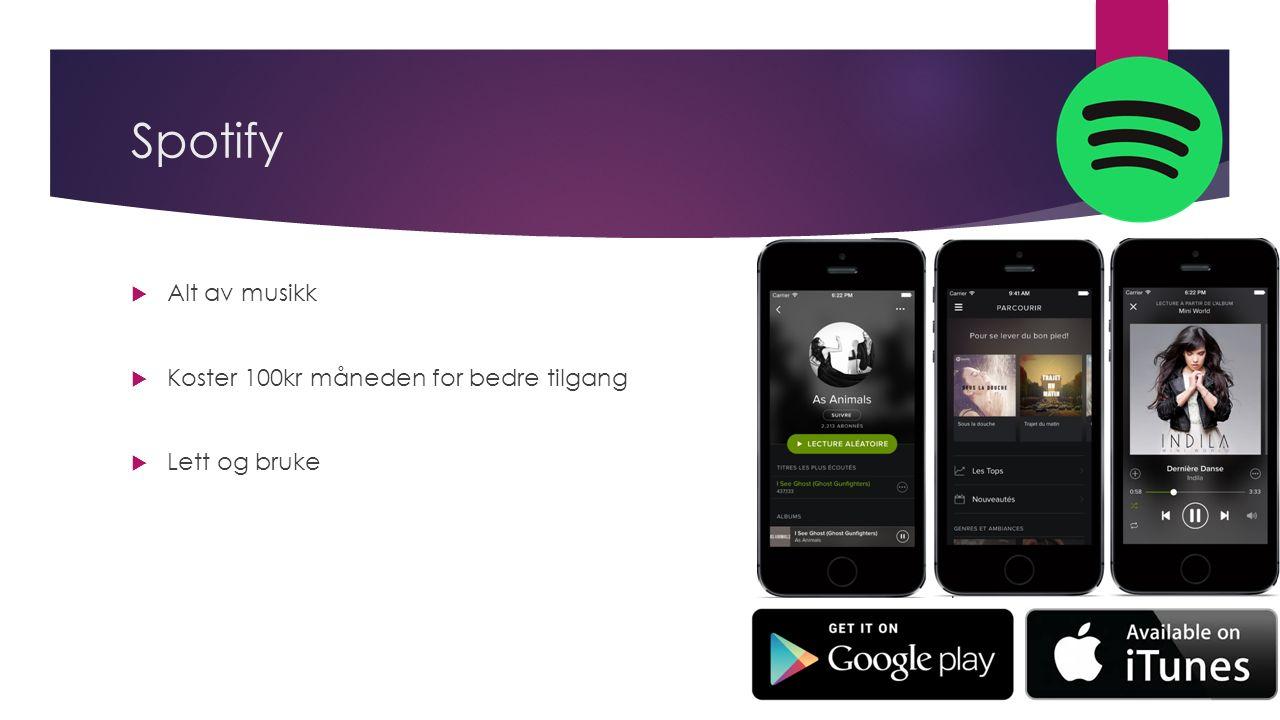 Spotify  Alt av musikk  Koster 100kr måneden for bedre tilgang  Lett og bruke