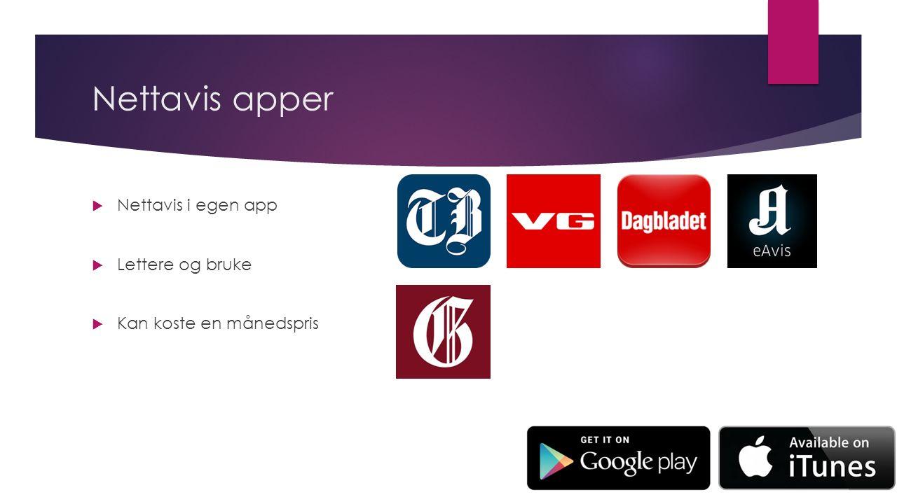 Nettavis apper  Nettavis i egen app  Lettere og bruke  Kan koste en månedspris