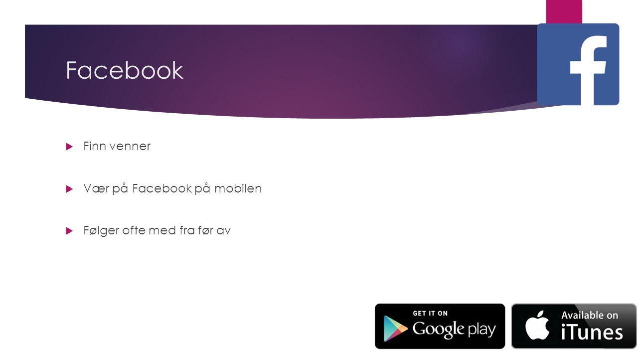 Facebook  Finn venner  Vær på Facebook på mobilen  Følger ofte med fra før av