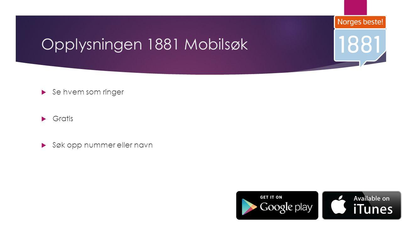 Opplysningen 1881 Mobilsøk  Se hvem som ringer  Gratis  Søk opp nummer eller navn