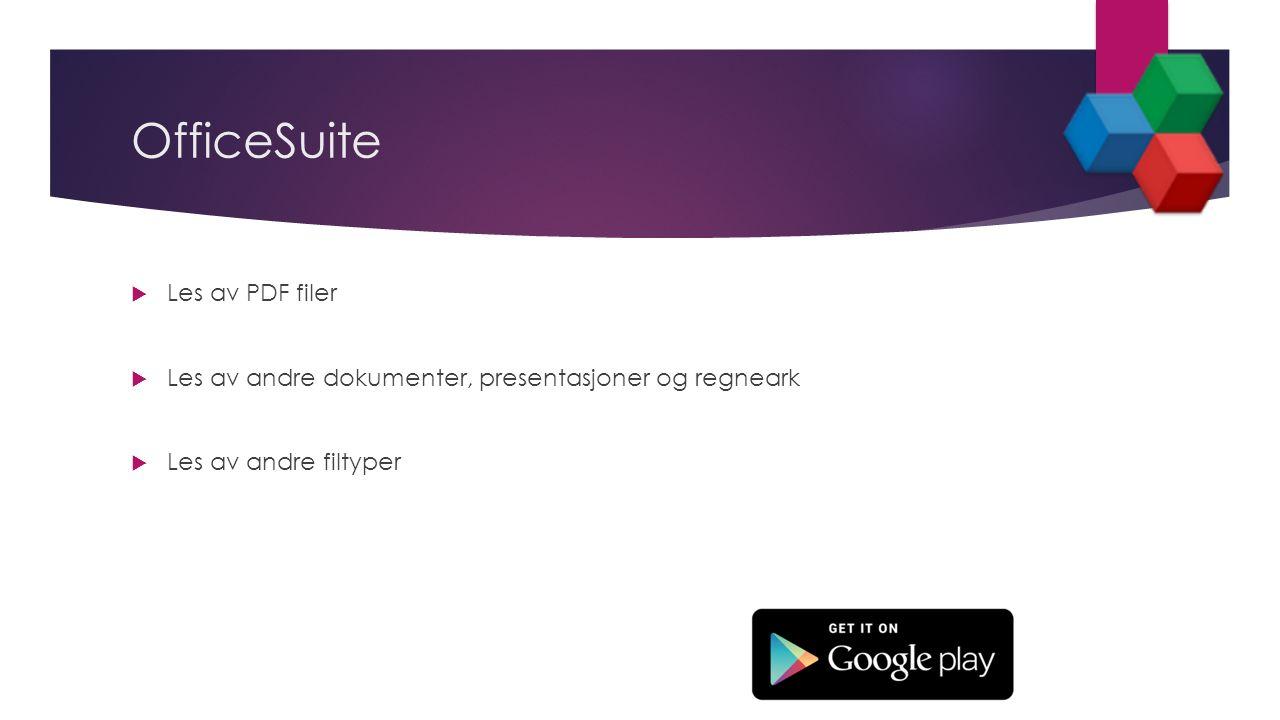 OfficeSuite  Les av PDF filer  Les av andre dokumenter, presentasjoner og regneark  Les av andre filtyper