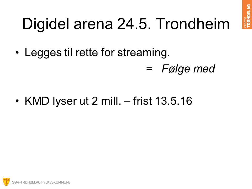 Digidel arena 24.5. Trondheim Legges til rette for streaming. = Følge med KMD lyser ut 2 mill. – frist 13.5.16