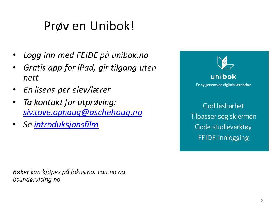 Prøv en Unibok! Logg inn med FEIDE på unibok.no Gratis app for iPad, gir tilgang uten nett En lisens per elev/lærer Ta kontakt for utprøving: siv.tove