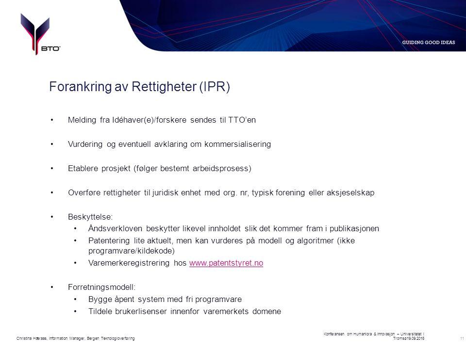 11 Forankring av Rettigheter (IPR) Melding fra Idéhaver(e)/forskere sendes til TTO'en Vurdering og eventuell avklaring om kommersialisering Etablere prosjekt (følger bestemt arbeidsprosess) Overføre rettigheter til juridisk enhet med org.