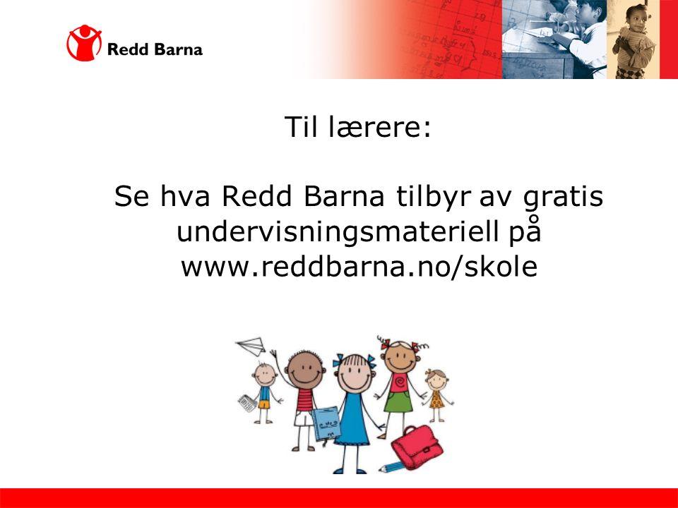 Til lærere: Se hva Redd Barna tilbyr av gratis undervisningsmateriell på www.reddbarna.no/skole