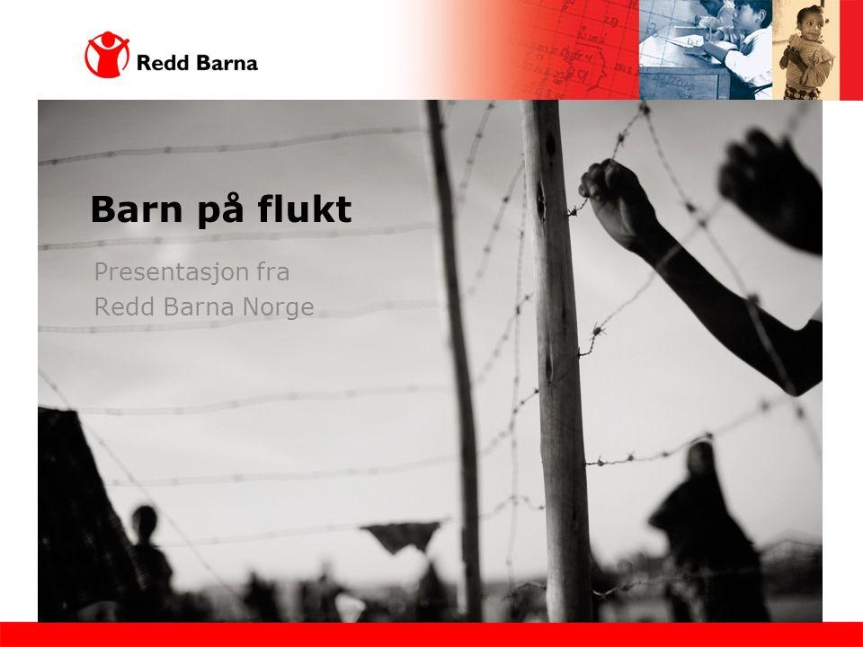 Barn på flukt Presentasjon fra Redd Barna Norge