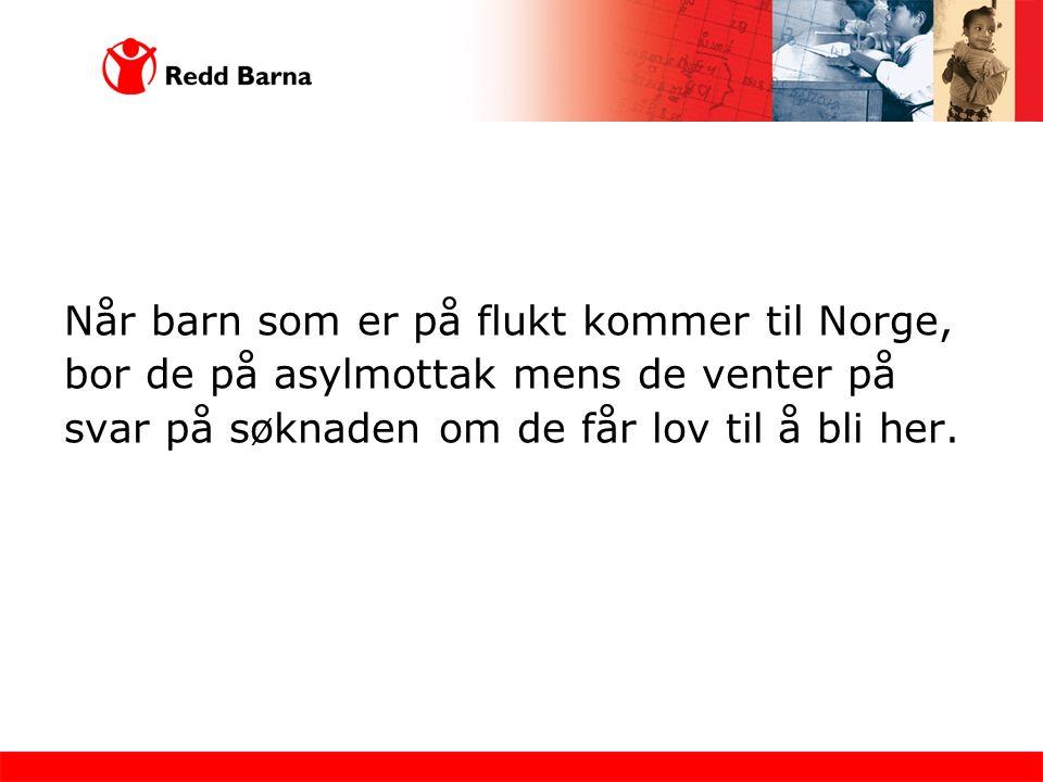 Når barn som er på flukt kommer til Norge, bor de på asylmottak mens de venter på svar på søknaden om de får lov til å bli her.