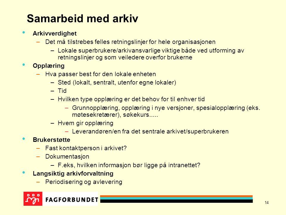 14 Samarbeid med arkiv Arkivverdighet –Det må tilstrebes felles retningslinjer for hele organisasjonen –Lokale superbrukere/arkivansvarlige viktige bå