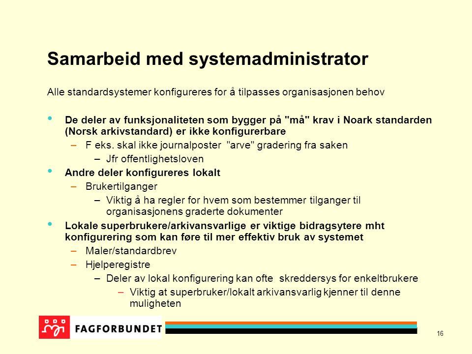 16 Samarbeid med systemadministrator Alle standardsystemer konfigureres for å tilpasses organisasjonen behov De deler av funksjonaliteten som bygger p
