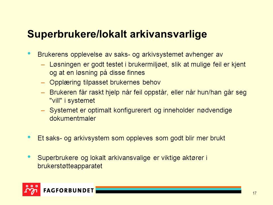 17 Superbrukere/lokalt arkivansvarlige Brukerens opplevelse av saks- og arkivsystemet avhenger av –Løsningen er godt testet i brukermiljøet, slik at m